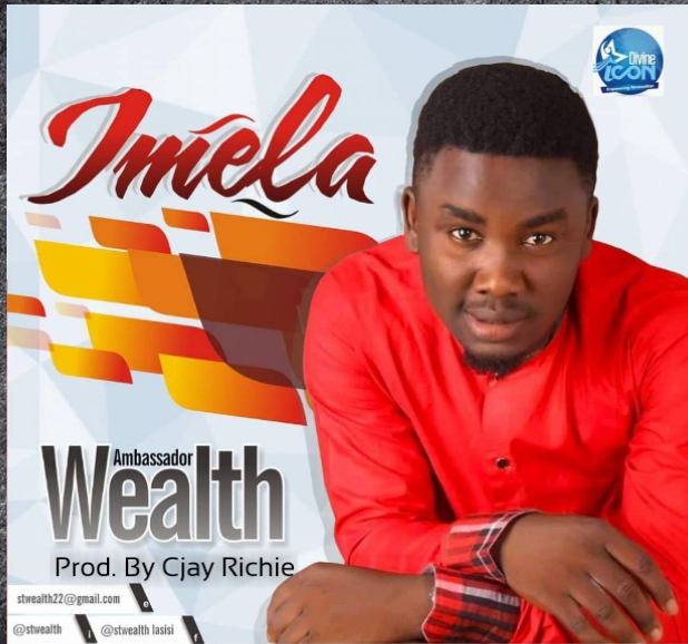 New Song Release Imela  by Amb. Wealth