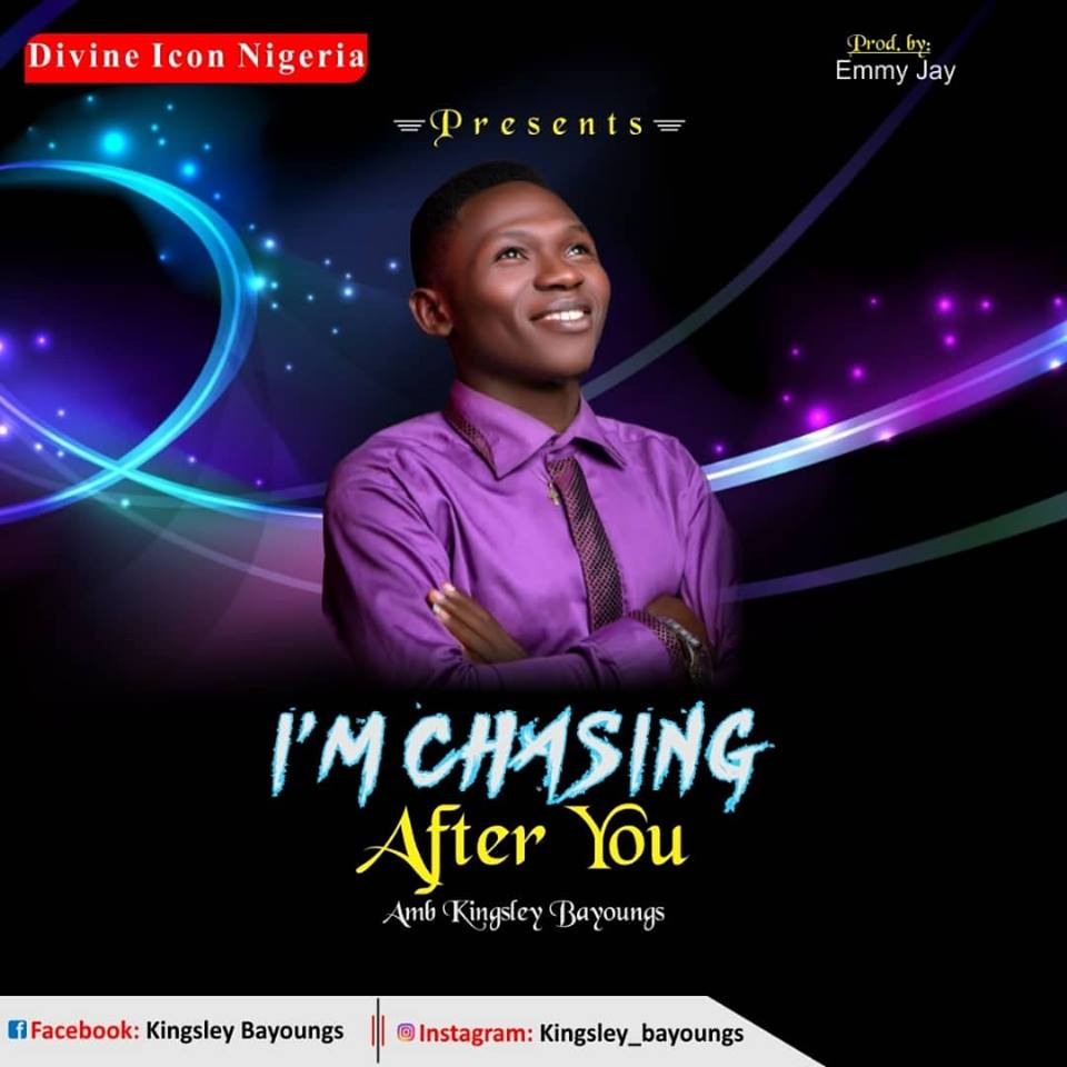 Amb. Kingsley Bayoungs – I'm Chasing After You [Official Audio]