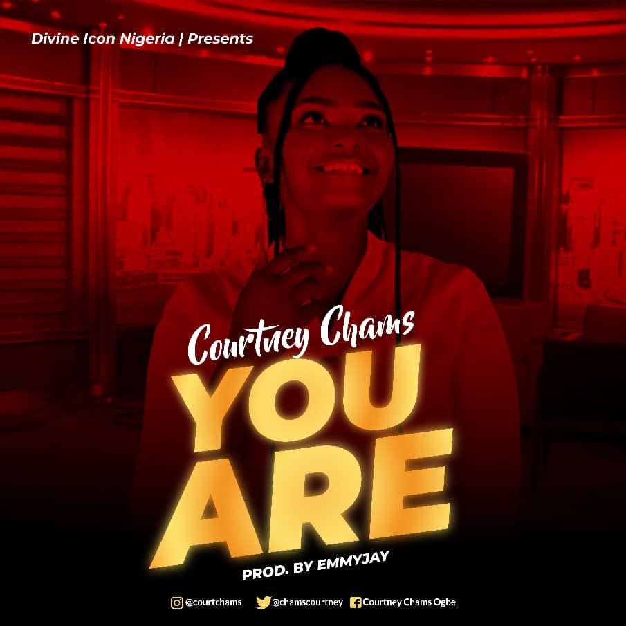 Amb. Courtney Chams Release her Debut Single Titled – You Are [Official Audio]