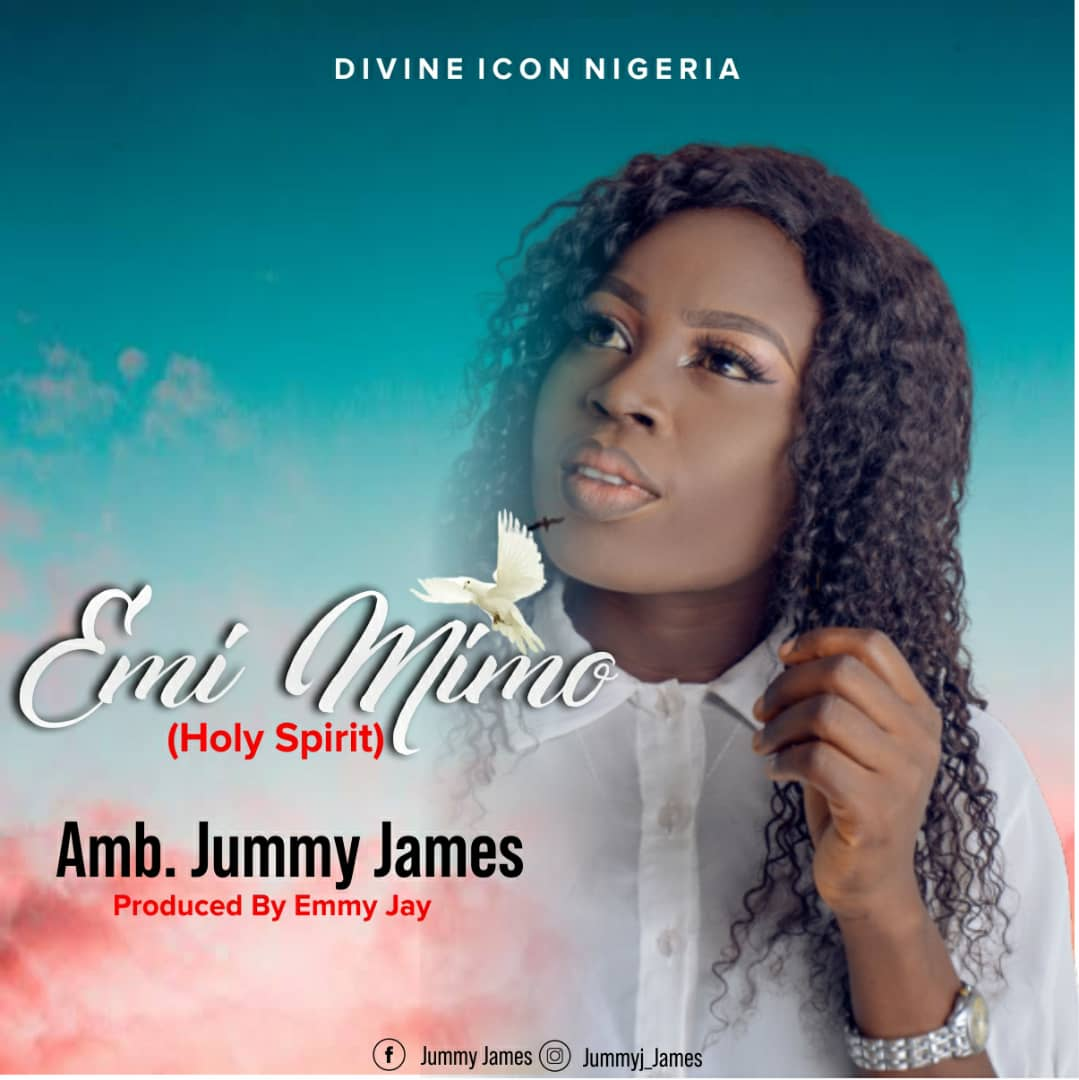 Amb. Jummy James – Release her Debut Single Titled – Emimimo (Holy Spirit) –  [Official Audio]